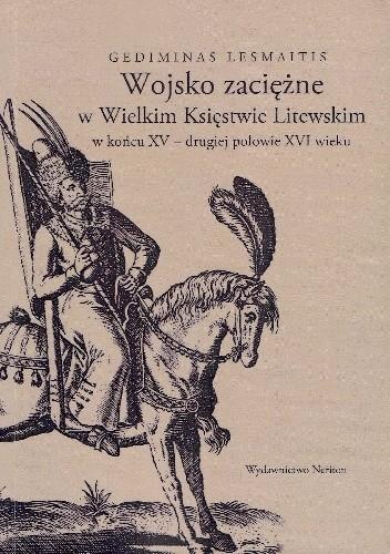 Okładka książki Wojsko zaciężne w Wielkim Księstwie Litewskim w końcu XV - drugiej połowie XVI wieku