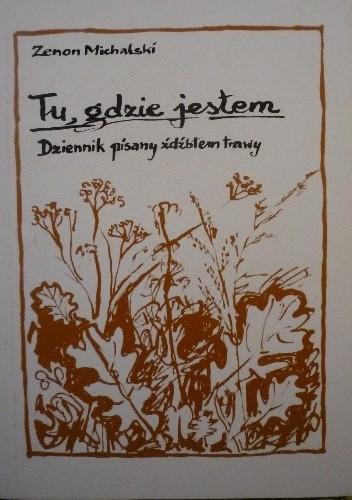 Okładka książki Tu, gdzie jestem - dziennik pisany źdźbłem trawy
