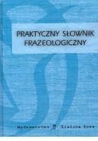 Praktyczny słownik frazeologiczny