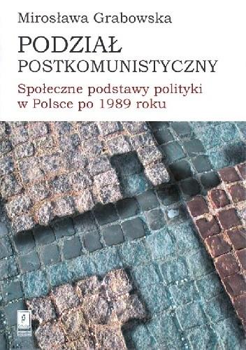Okładka książki Podział postkomunistyczny. Społeczne podstawy polityki w Polsce po 1989 roku