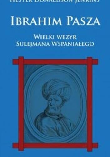 Okładka książki Ibrahim Pasza. Wielki Wezyr Sulejmana Wspaniałego.