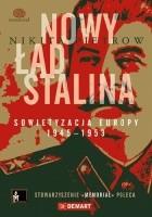 Nowy ład Stalina. Sowietyzacja Europy 1945-1953