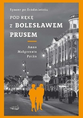 Okładka książki Pod rękę z Bolesławem Prusem. Spacer po Śródmieściu