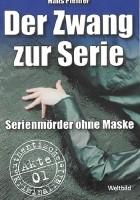 Der Zwang zur Serie: Serienmörder ohne Maske