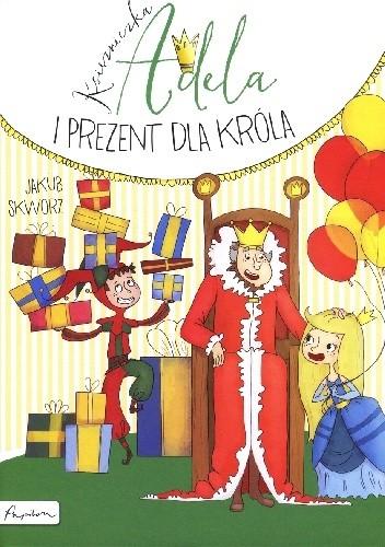 Okładka książki Księżniczka Adela i prezent dla króla