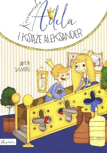 Okładka książki Księżniczka Adela i ksiażę Aleksander