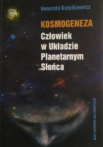 Okładka książki Kosmogeneza. Człowiek w Układzie Planetarnym Słońca