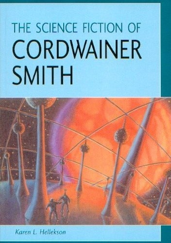 Okładka książki The Science Fiction of Cordwainer Smith