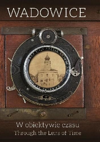 Okładka książki Wadowice W obiektywie czasu