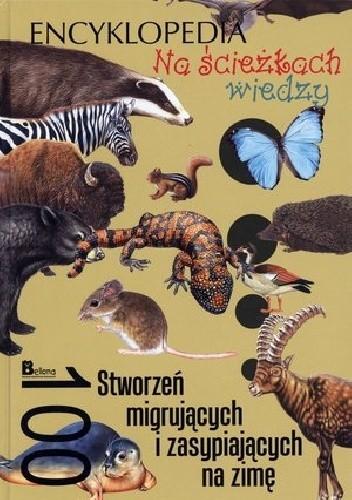 Okładka książki 100 stworzeń migrujących i zasypiających na zimę