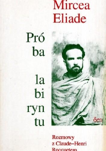 Okładka książki Próba labiryntu: rozmowy z Claude-Henri Rocquetem
