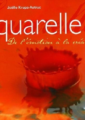 Okładka książki L'aquarelle : De l'émotion à la création