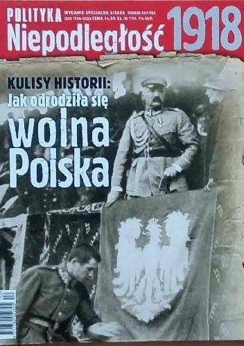 Okładka książki Polityka wydanie specjalne nr 2/2008; Niepodległość 1918. Kulisy historii: jak odrodziła się wolna Polska