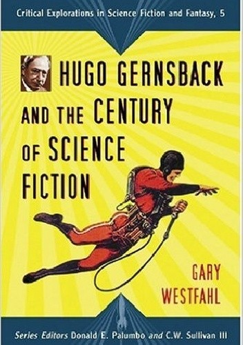 Okładka książki Hugo Gernsback and the Century of Science Fiction
