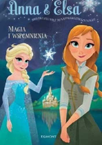 Okładka książki Anna & Elsa. Magia i wspomnienia