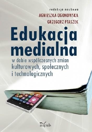 Okładka książki Edukacja medialna w dobie współczesnych zmian kulturowych, społecznych i technologicznych