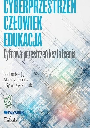 Okładka książki CYBERPRZESTRZEŃ - CZŁOWIEK - EDUKACJA  Cyfrowa przestrzeń kształcenia. TOM 1