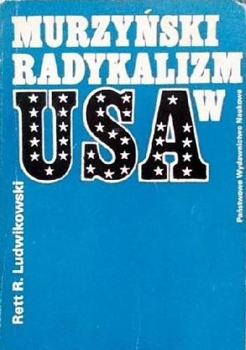 Okładka książki Murzyński radykalizm w USA: Czarni Muzułmanie, Czarna Władza, Czarne Pantery