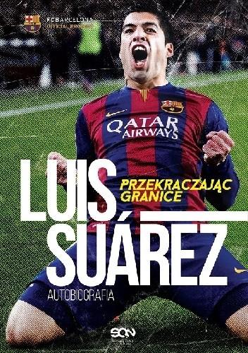 Okładka książki Luis Suárez. Przekraczając granice. Autobiografia