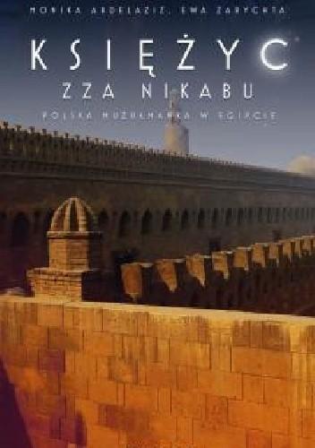 Okładka książki Księżyc zza nikabu. Polska muzułmanka w Egipcie