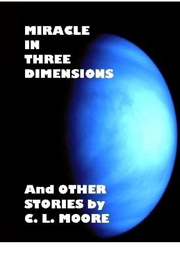 Okładka książki Miracle in Three Dimensions and Other Stories by C. L. Moore