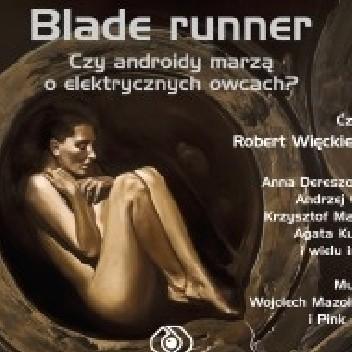 Okładka książki Blade Runner. Czy androidy marzą o elektrycznych owcach?