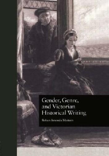 Okładka książki Gender, Genre, and Victorian Historical Writing
