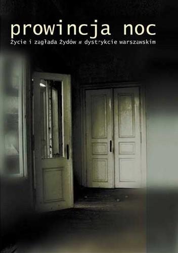 Okładka książki Prowincja Noc. Życie i zagłada Żydów w dystrykcie warszawskim