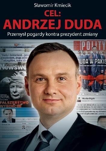 Okładka książki Cel: Andrzej Duda. Przemysł pogardy kontra prezydent zmiany.