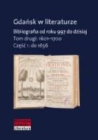 Gdańsk w literaturze. Bibliografia od roku 997 do dzisiaj, t.2: 1601-1700, cz.1: do 1656