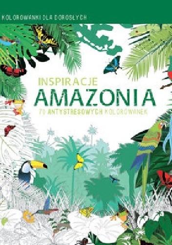 Okładka książki Inspiracje Amazonia. Kolorowanki dla dorosłych