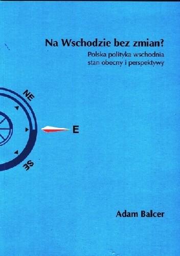 Okładka książki Na Wschodzie bez zmian? Polska polityka wschodnia stan obecny i perspektywy