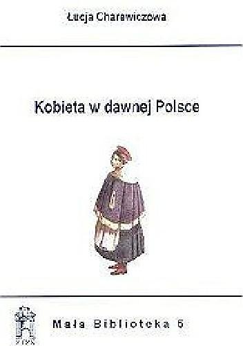Okładka książki Kobieta w dawnej Polsce