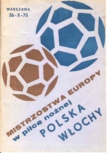 Okładka książki Mistrzostwa Europy w piłce nożnej. Polska - Włochy, Warszawa 26-X-75