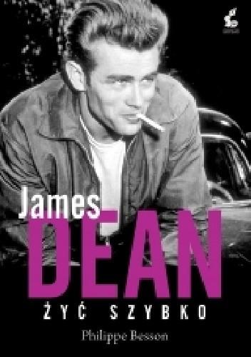 Okładka książki James Dean. Żyć szybko