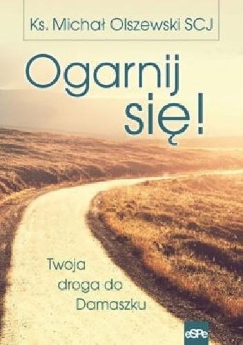 Okładka książki Ogarnij się! Twoja droga do Damaszku.