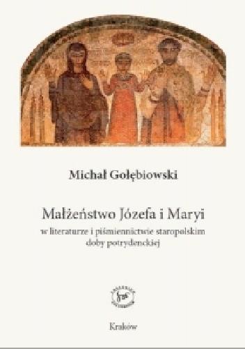Okładka książki Małżeństwo Józefa i Maryi w literaturze i piśmiennictwie staropolskim doby potrydenckiej