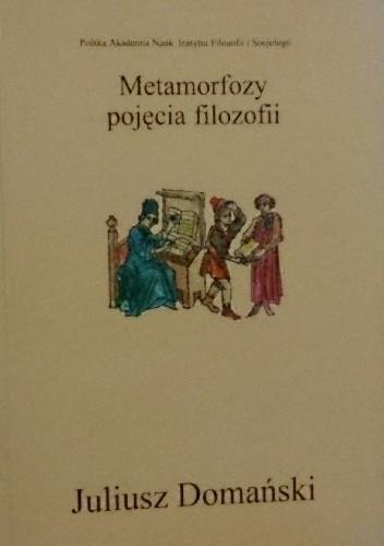 Okładka książki Metamorfozy pojęcia filozofii