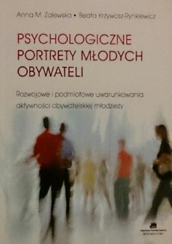 Okładka książki Psychologiczne portrety młodych obywateli. Rozwojowe i podmiotowe uwarunkowania aktywności obywatelskiej młodzieży