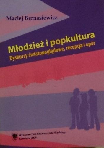 Okładka książki Młodzież i popkultura. Dyskursy światopoglądowe, recepcja i opór