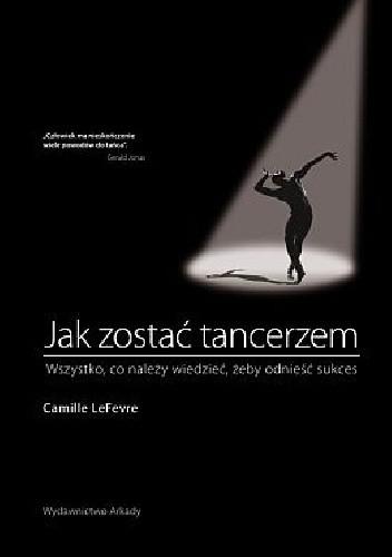Okładka książki Jak zostać tancerzem. Wszystko,co należy wiedzieć, żeby odnieść sukces