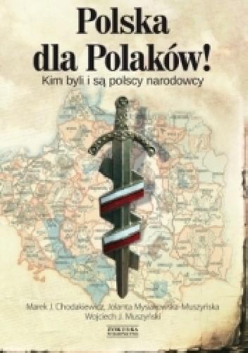 Okładka książki Polska dla Polaków! Kim byli i są polscy narodowcy