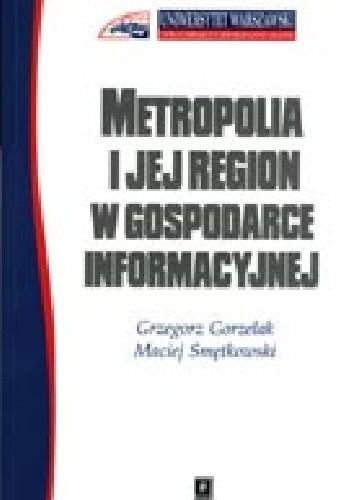 Okładka książki Metropolia i jej region w gospodarce informacyjnej