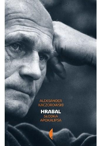 Okładka książki Hrabal. Słodka apokalipsa