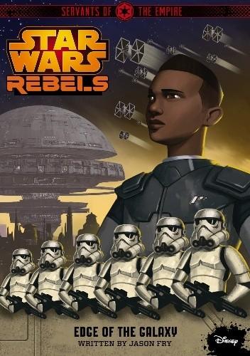 Okładka książki Star Wars Rebels. Servants of the Empire: Edge of the Galaxy