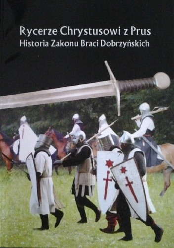 Okładka książki Rycerze Chrystusowi z Prus. Historia Zakonu Braci Dobrzyńskich