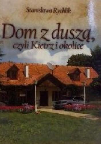 Okładka książki Dom z duszą, czyli Kietrz i okolice