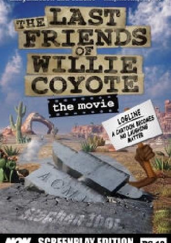 Okładka książki The Last Friends of Willie Coyote: The Movie