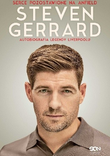 Okładka książki Steven Gerrard. Serce pozostawione na Anfield. Autobiografia legendy Liverpoolu