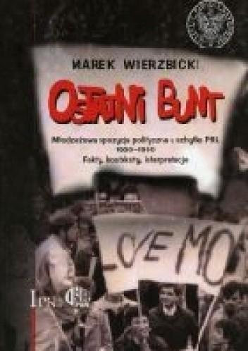 Okładka książki Ostatni Bunt. Młodzieżowa opozycja polityczna u schyłku PRL 1980–1990. Fakty, konteksty, interpretacje.